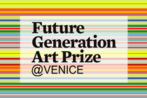 The Future Generation Art Prize @ Venice